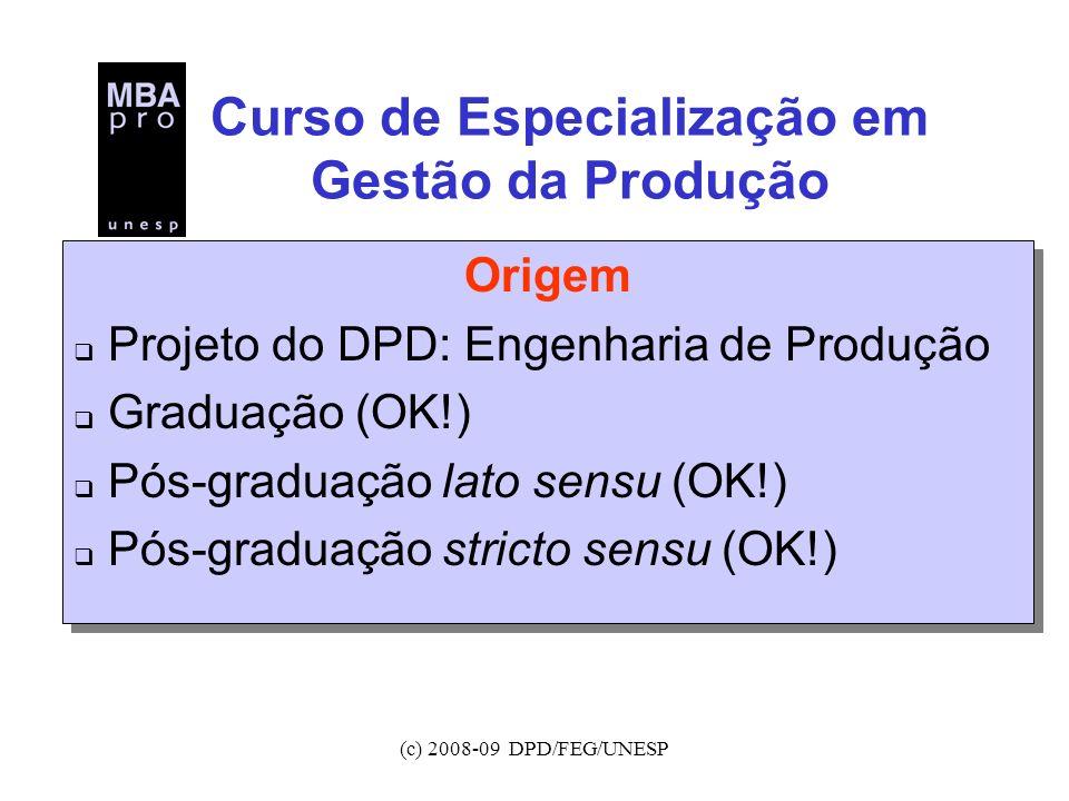(c) 2008-09 DPD/FEG/UNESP Curso de Especialização em Gestão da Produção Origem Projeto do DPD: Engenharia de Produção Graduação (OK!) Pós-graduação la