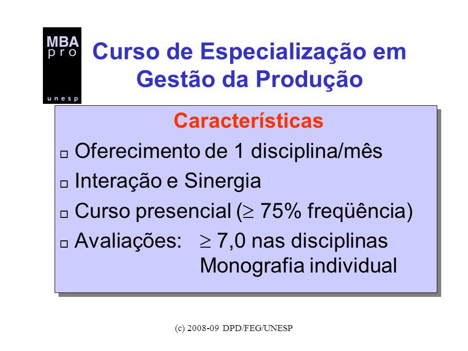 (c) 2008-09 DPD/FEG/UNESP Curso de Especialização em Gestão da Produção Características o Oferecimento de 1 disciplina/mês o Interação e Sinergia o Cu