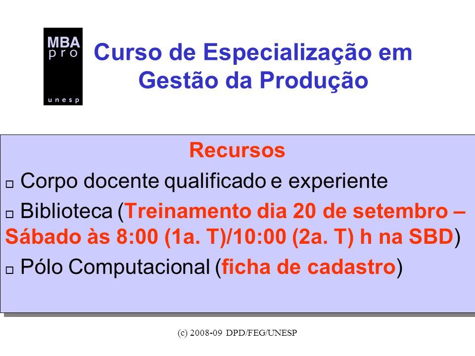 (c) 2008-09 DPD/FEG/UNESP Curso de Especialização em Gestão da Produção Recursos o Corpo docente qualificado e experiente o Biblioteca (Treinamento di