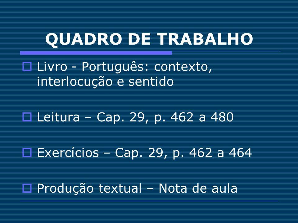 QUADRO DE TRABALHO Livro - Português: contexto, interlocução e sentido Leitura – Cap. 29, p. 462 a 480 Exercícios – Cap. 29, p. 462 a 464 Produção tex