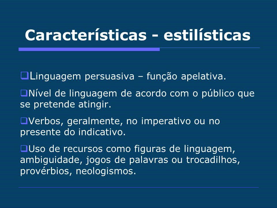 Características - estilísticas L inguagem persuasiva – função apelativa. Nível de linguagem de acordo com o público que se pretende atingir. Verbos, g