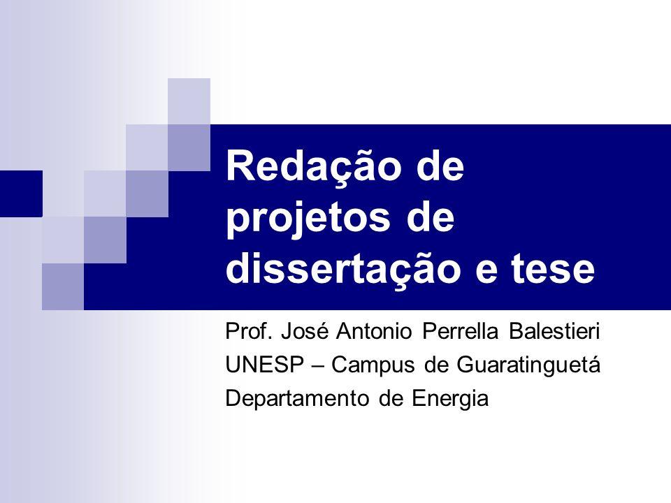 Redação de projetos de dissertação e tese Prof. José Antonio Perrella Balestieri UNESP – Campus de Guaratinguetá Departamento de Energia