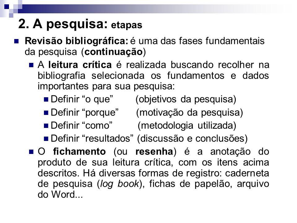 2. A pesquisa: etapas Revisão bibliográfica: é uma das fases fundamentais da pesquisa (continuação) A leitura crítica é realizada buscando recolher na