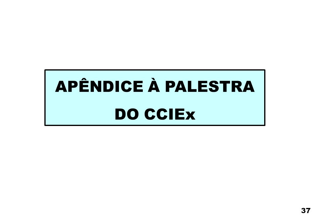APÊNDICE À PALESTRA DO CCIEx 37