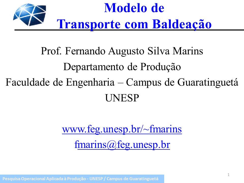Pesquisa Operacional Aplicada à Produção - UNESP / Campus de Guaratinguetá Modelo de Transporte com Baldeação Prof. Fernando Augusto Silva Marins Depa