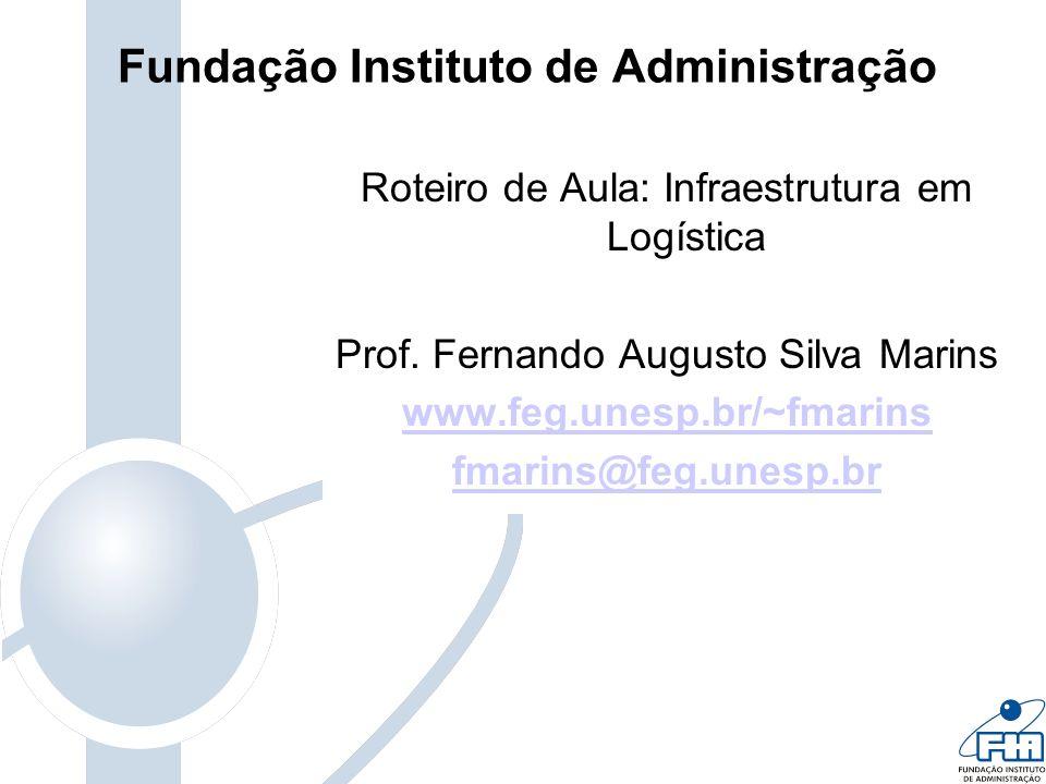 Fundação Instituto de Administração Roteiro de Aula: Infraestrutura em Logística Prof. Fernando Augusto Silva Marins www.feg.unesp.br/~fmarins fmarins
