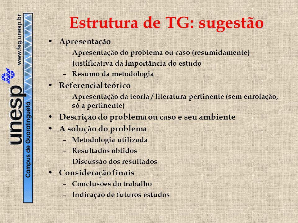 Estrutura de TG: sugestão Apresentação – Apresentação do problema ou caso (resumidamente) – Justificativa da importância do estudo – Resumo da metodol