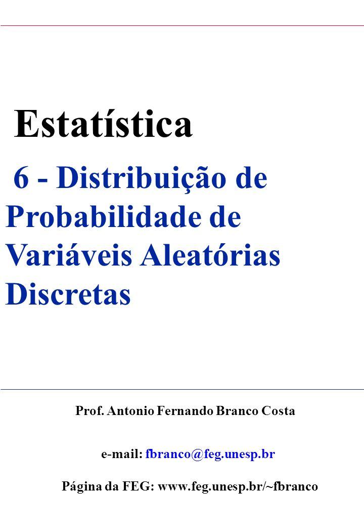 Estatística 6 - Distribuição de Probabilidade de Variáveis Aleatórias Discretas Prof. Antonio Fernando Branco Costa e-mail: fbranco@feg.unesp.br Págin