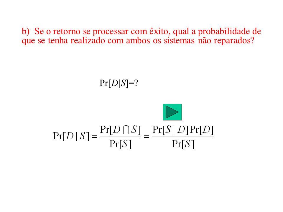 b) Se o retorno se processar com êxito, qual a probabilidade de que se tenha realizado com ambos os sistemas não reparados.