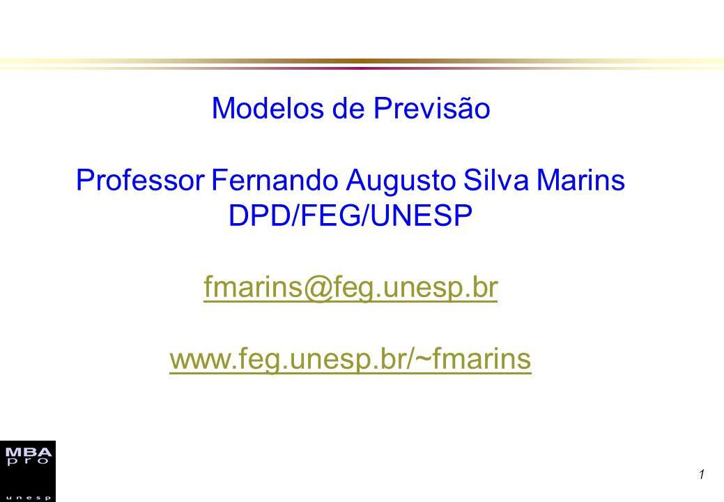 1 Modelos de Previsão Professor Fernando Augusto Silva Marins DPD/FEG/UNESP fmarins@feg.unesp.br www.feg.unesp.br/~fmarins fmarins@feg.unesp.br www.fe