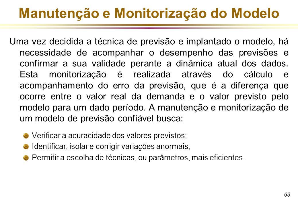 63 Manutenção e Monitorização do Modelo Uma vez decidida a técnica de previsão e implantado o modelo, há necessidade de acompanhar o desempenho das pr