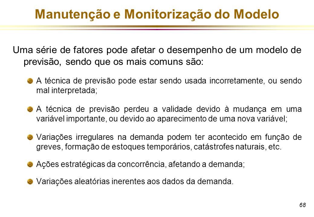 68 Manutenção e Monitorização do Modelo Uma série de fatores pode afetar o desempenho de um modelo de previsão, sendo que os mais comuns são: A técnic