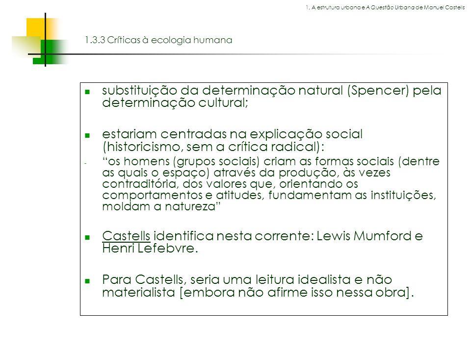 Espaços livres em megacidades 1.3.3 Críticas à ecologia humana substituição da determinação natural (Spencer) pela determinação cultural; estariam cen