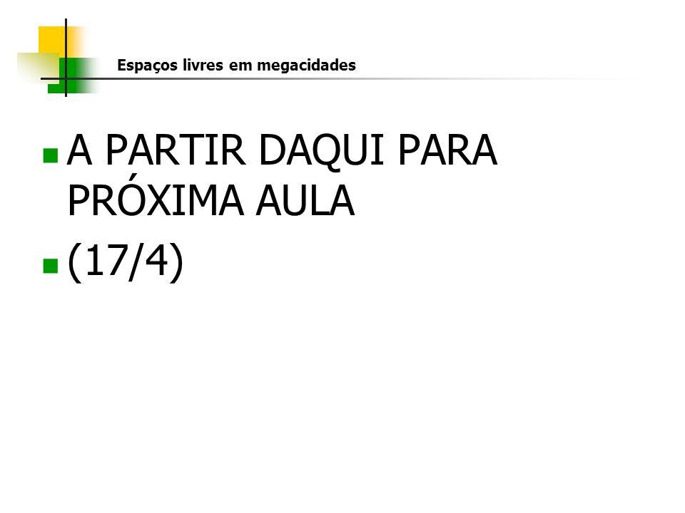 Espaços livres em megacidades A PARTIR DAQUI PARA PRÓXIMA AULA (17/4)