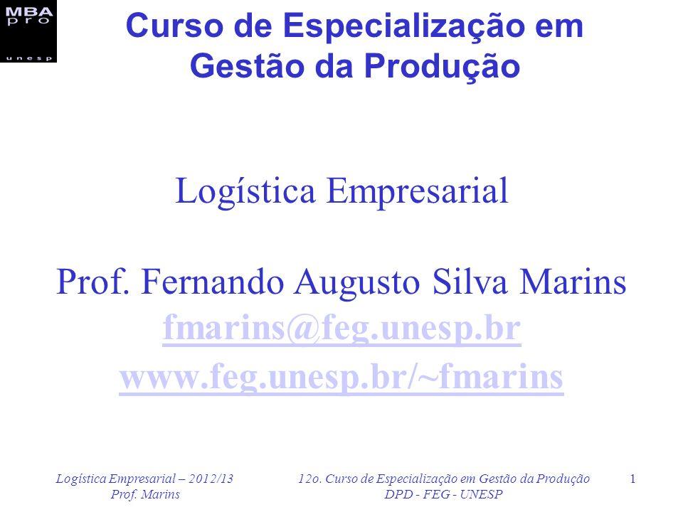 Logística Empresarial – 2012/13 Prof. Marins 12o. Curso de Especialização em Gestão da Produção DPD - FEG - UNESP 1 Logística Empresarial Prof. Fernan
