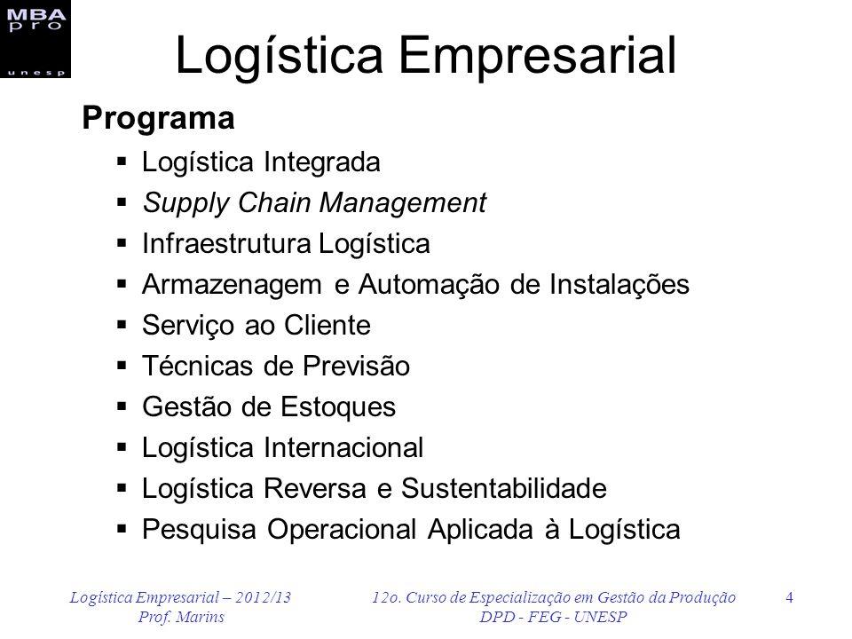 Logística Empresarial – 2012/13 Prof. Marins 12o. Curso de Especialização em Gestão da Produção DPD - FEG - UNESP 4 Logística Empresarial Programa Log