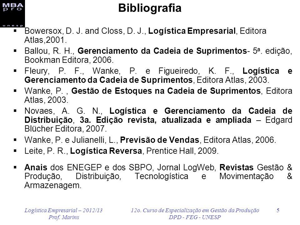 Logística Empresarial – 2012/13 Prof. Marins 12o. Curso de Especialização em Gestão da Produção DPD - FEG - UNESP 5 Bibliografia Bowersox, D. J. and C