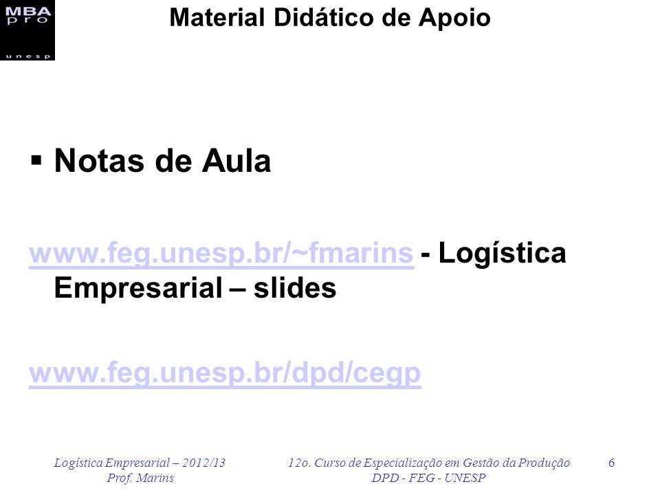 Logística Empresarial – 2012/13 Prof. Marins 12o. Curso de Especialização em Gestão da Produção DPD - FEG - UNESP 6 Material Didático de Apoio Notas d
