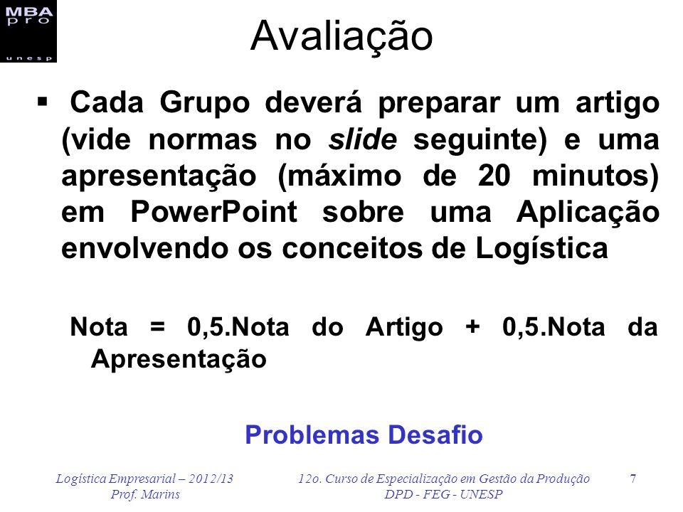 Logística Empresarial – 2012/13 Prof. Marins 12o. Curso de Especialização em Gestão da Produção DPD - FEG - UNESP 7 Avaliação Cada Grupo deverá prepar