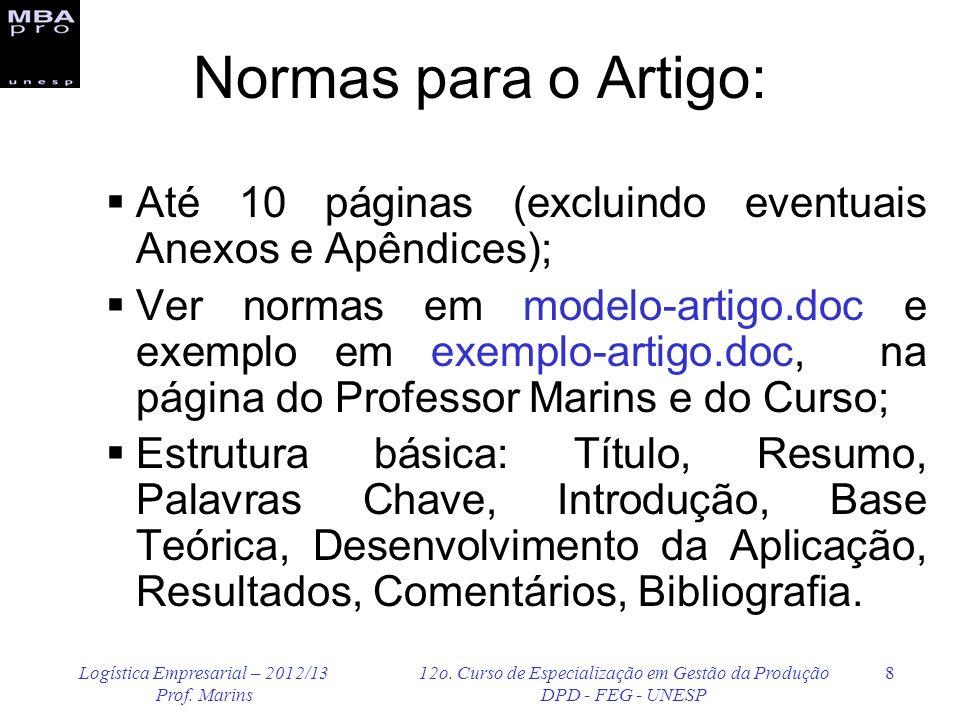 Logística Empresarial – 2012/13 Prof. Marins 12o. Curso de Especialização em Gestão da Produção DPD - FEG - UNESP 8 Normas para o Artigo: Até 10 págin