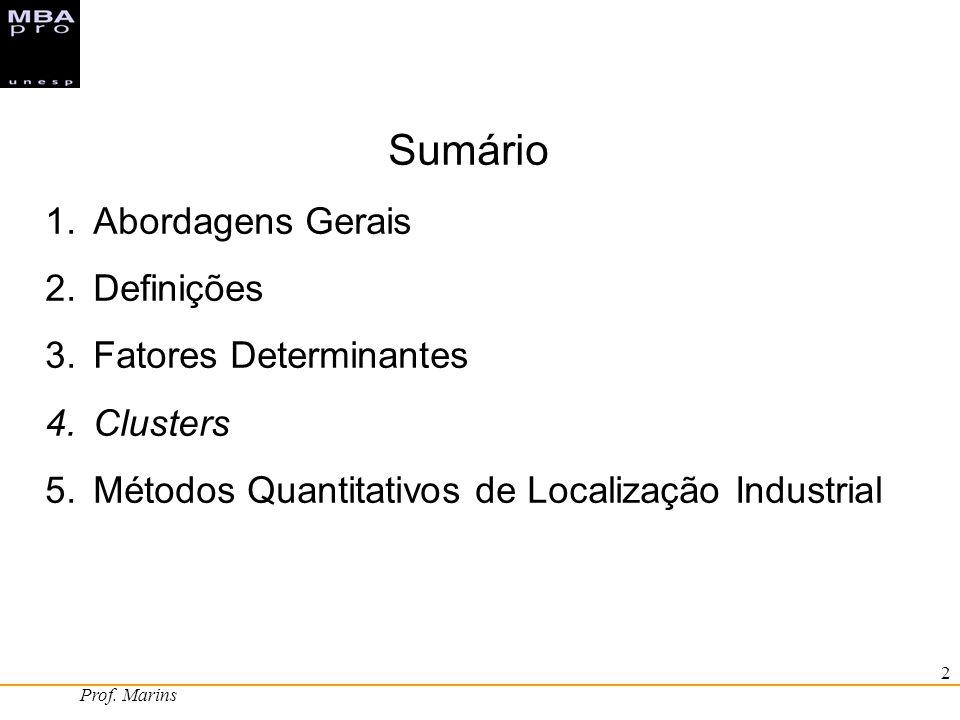 Prof. Marins 2 Sumário 1.Abordagens Gerais 2.Definições 3.Fatores Determinantes 4.Clusters 5.Métodos Quantitativos de Localização Industrial