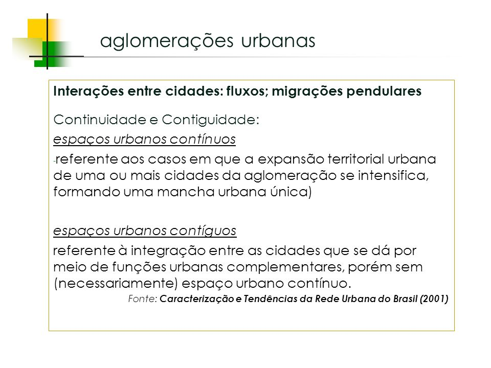 Espaços livres em megacidades Interações entre cidades: fluxos; migrações pendulares Continuidade e Contiguidade: espaços urbanos contínuos - referente aos casos em que a expansão territorial urbana de uma ou mais cidades da aglomeração se intensifica, formando uma mancha urbana única) espaços urbanos contíguos referente à integração entre as cidades que se dá por meio de funções urbanas complementares, porém sem (necessariamente) espaço urbano contínuo.