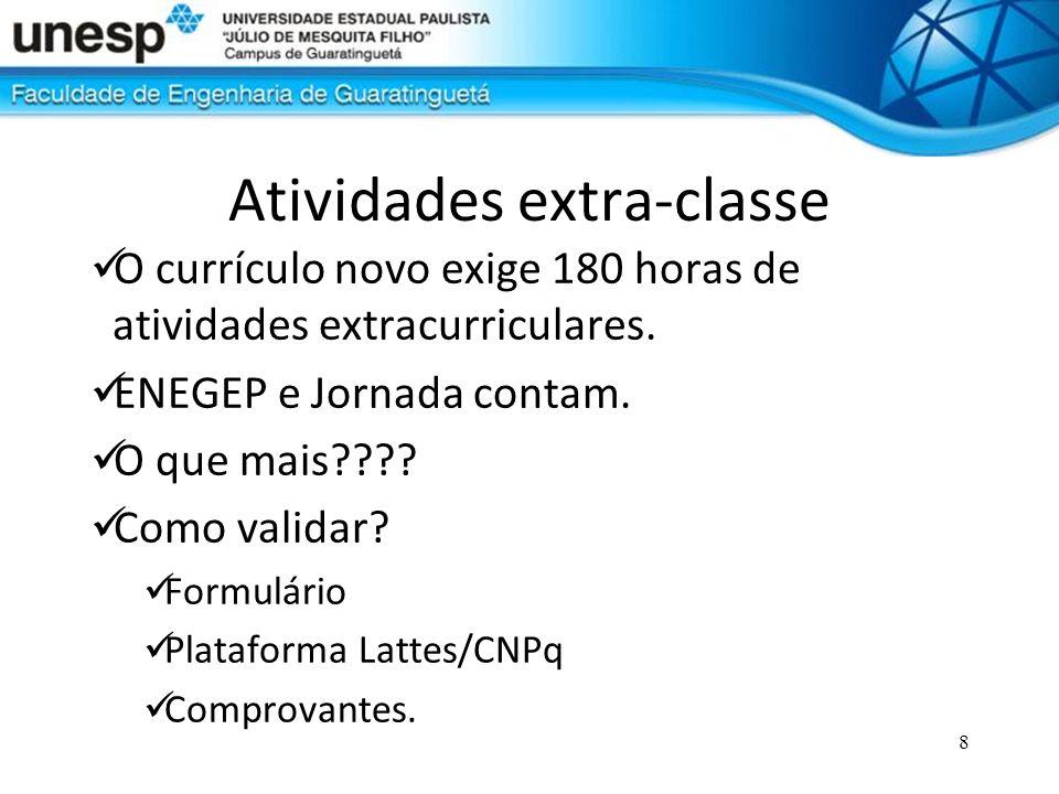 8 Atividades extra-classe O currículo novo exige 180 horas de atividades extracurriculares. ENEGEP e Jornada contam. O que mais???? Como validar? Form