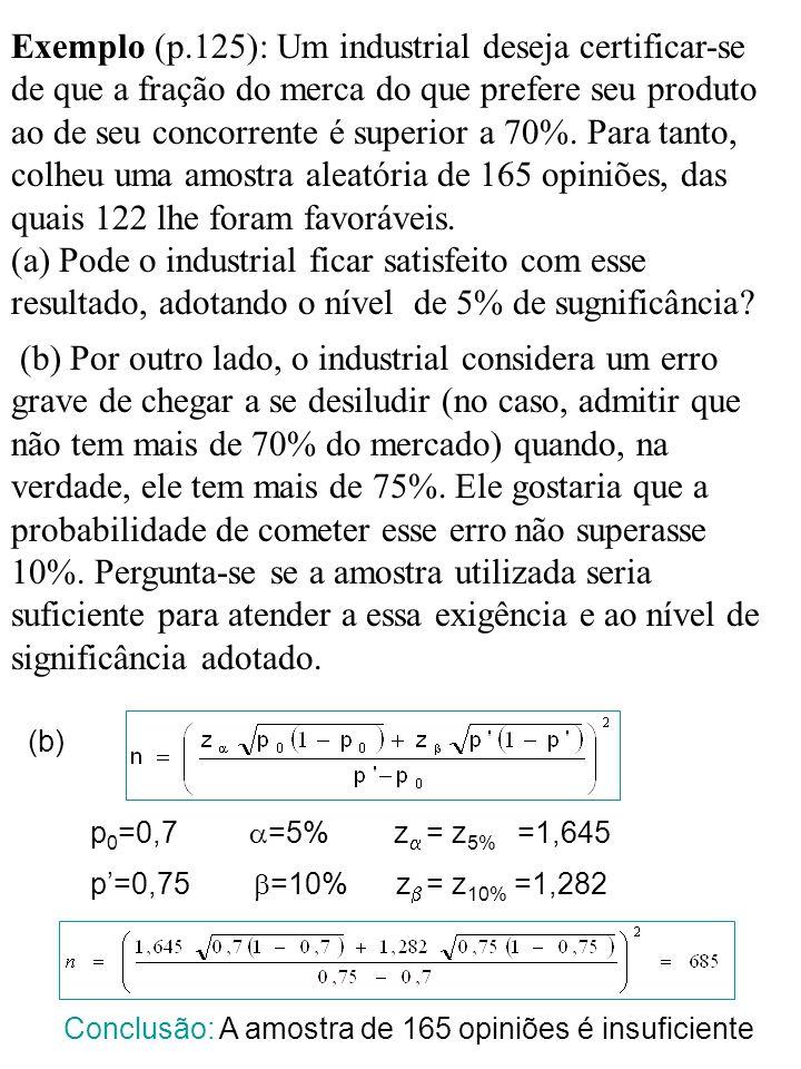 Exemplo (p.106): Desconfiando-se de que uma moeda fosse viciada, lançou-a 100 vezes, obtendo-se 59 caras e 41 coroas.