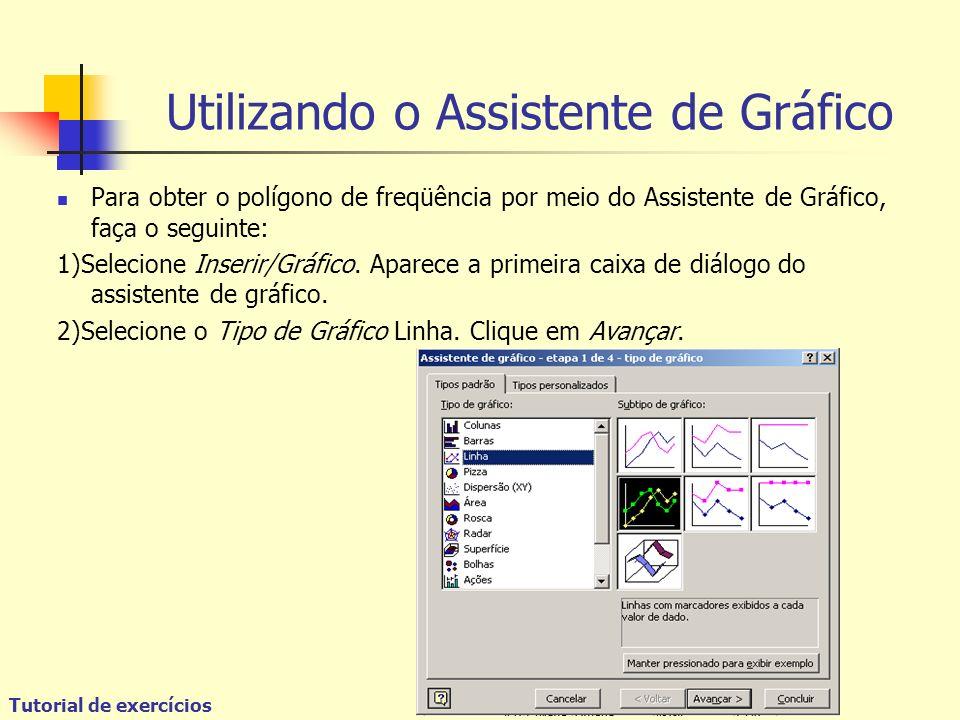 Tutorial de exercícios Utilizando o Assistente de Gráfico Para obter o polígono de freqüência por meio do Assistente de Gráfico, faça o seguinte: 1)Selecione Inserir/Gráfico.