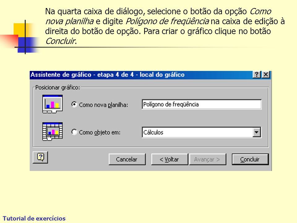 Na quarta caixa de diálogo, selecione o botão da opção Como nova planilha e digite Polígono de freqüência na caixa de edição à direita do botão de opção.