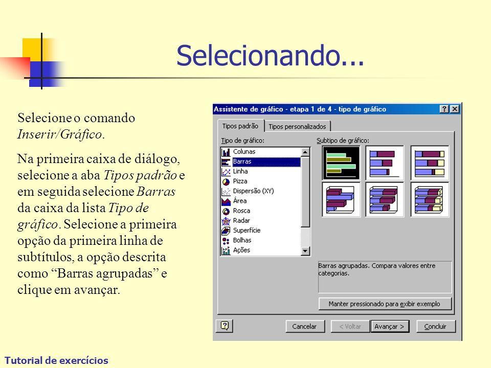 Tutorial de exercícios Selecione o comando Inserir/Gráfico.