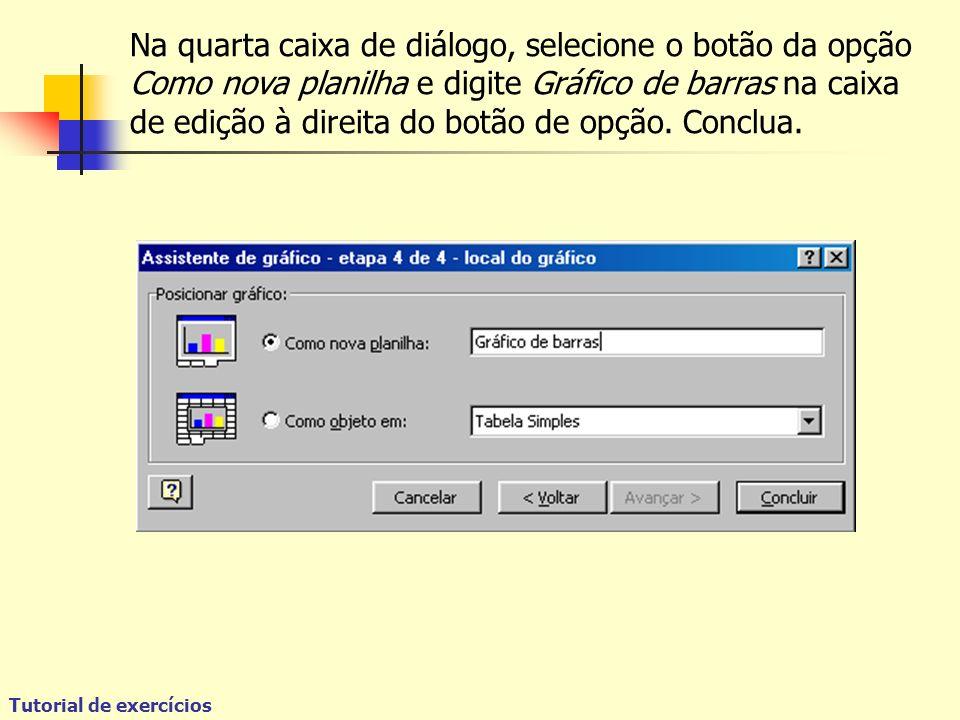Na quarta caixa de diálogo, selecione o botão da opção Como nova planilha e digite Gráfico de barras na caixa de edição à direita do botão de opção.