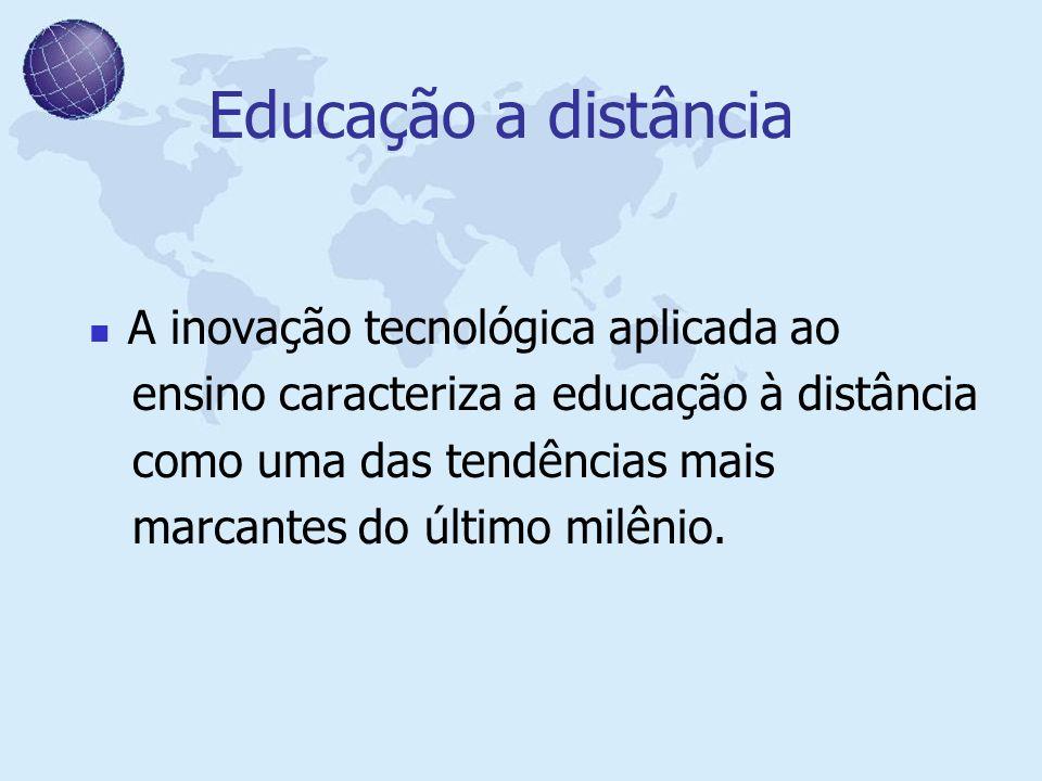 Educação a distância A inovação tecnológica aplicada ao ensino caracteriza a educação à distância como uma das tendências mais marcantes do último mil