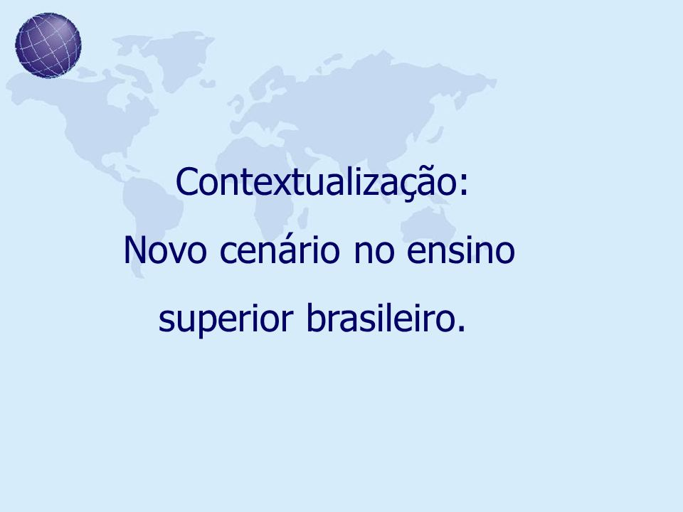 Contextualização: Novo cenário no ensino superior brasileiro.