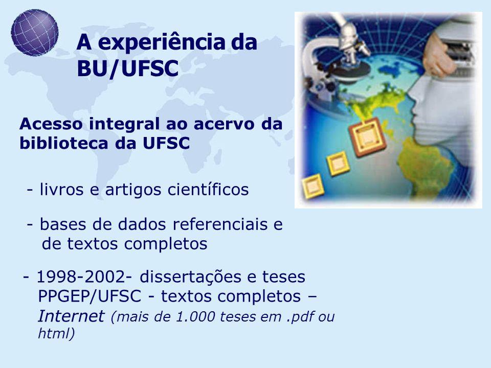A experiência da BU/UFSC Acesso integral ao acervo da biblioteca da UFSC - livros e artigos científicos - bases de dados referenciais e de textos comp