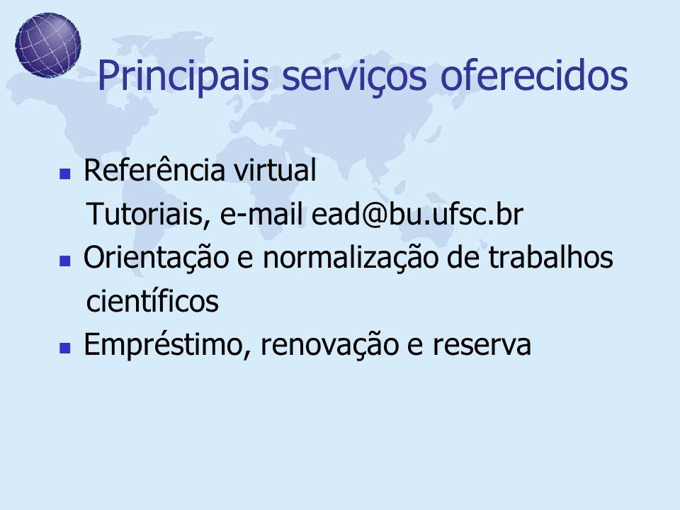 Principais serviços oferecidos Referência virtual Tutoriais, e-mail ead@bu.ufsc.br Orientação e normalização de trabalhos científicos Empréstimo, reno