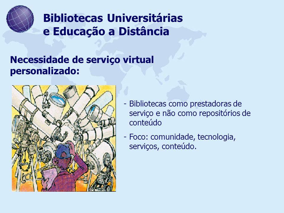 Bibliotecas Universitárias e Educação a Distância Necessidade de serviço virtual personalizado: -Bibliotecas como prestadoras de serviço e não como re