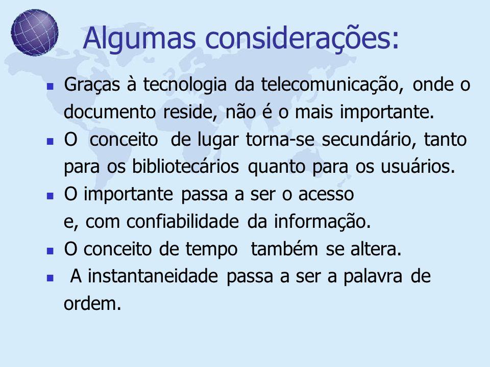 Algumas considerações: Graças à tecnologia da telecomunicação, onde o documento reside, não é o mais importante. O conceito de lugar torna-se secundár