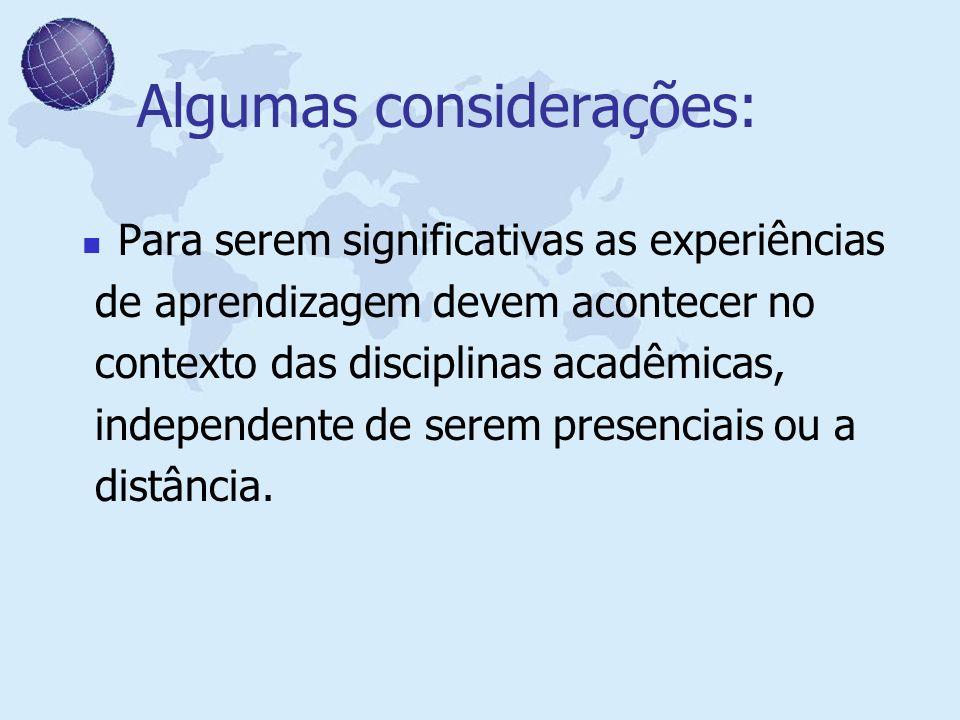 Algumas considerações: Para serem significativas as experiências de aprendizagem devem acontecer no contexto das disciplinas acadêmicas, independente