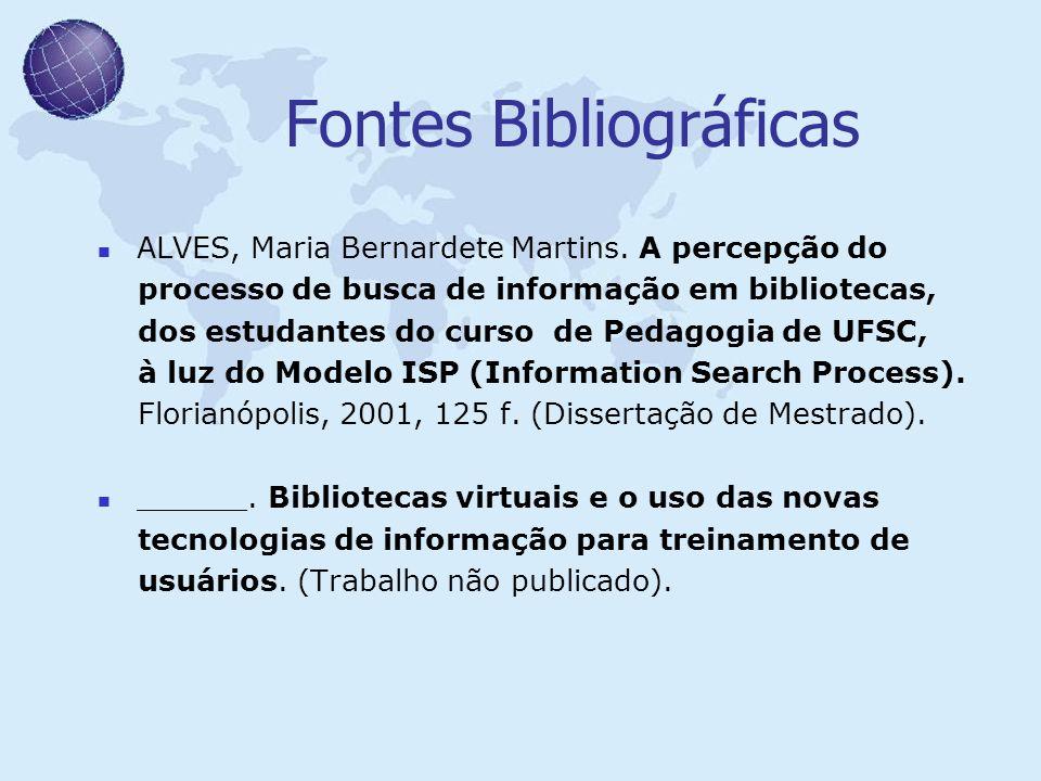 Fontes Bibliográficas ALVES, Maria Bernardete Martins. A percepção do processo de busca de informação em bibliotecas, dos estudantes do curso de Pedag