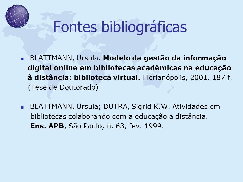 Fontes bibliográficas BLATTMANN, Ursula. Modelo da gestão da informação digital online em bibliotecas acadêmicas na educação à distância: biblioteca v