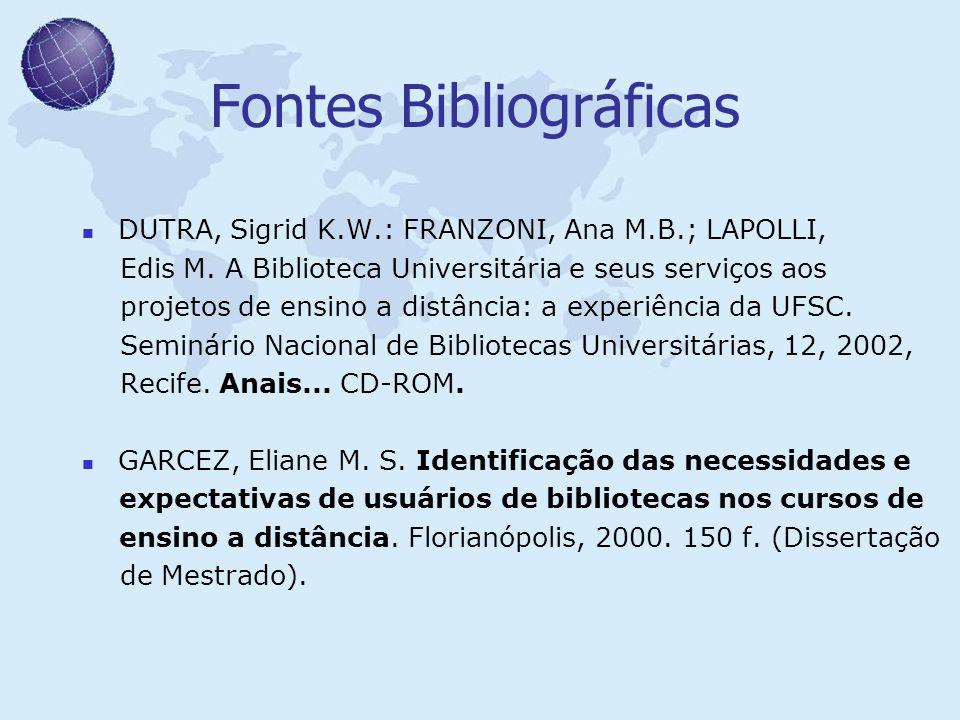 Fontes Bibliográficas DUTRA, Sigrid K.W.: FRANZONI, Ana M.B.; LAPOLLI, Edis M. A Biblioteca Universitária e seus serviços aos projetos de ensino a dis