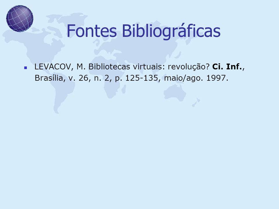 Fontes Bibliográficas LEVACOV, M. Bibliotecas virtuais: revolução? Ci. Inf., Brasília, v. 26, n. 2, p. 125-135, maio/ago. 1997.