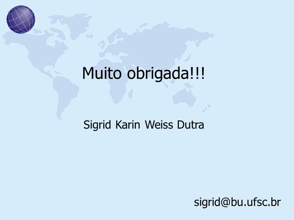 Muito obrigada!!! Sigrid Karin Weiss Dutra sigrid@bu.ufsc.br
