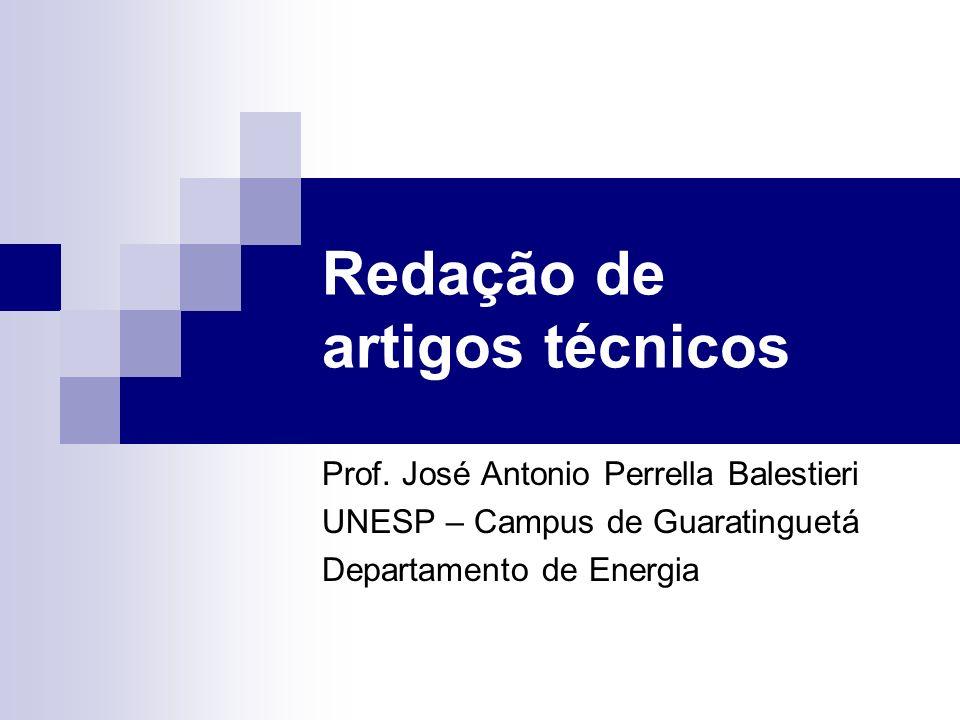 Redação de artigos técnicos Prof. José Antonio Perrella Balestieri UNESP – Campus de Guaratinguetá Departamento de Energia
