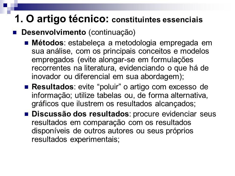 1. O artigo técnico: constituintes essenciais Desenvolvimento (continuação) Métodos: estabeleça a metodologia empregada em sua análise, com os princip