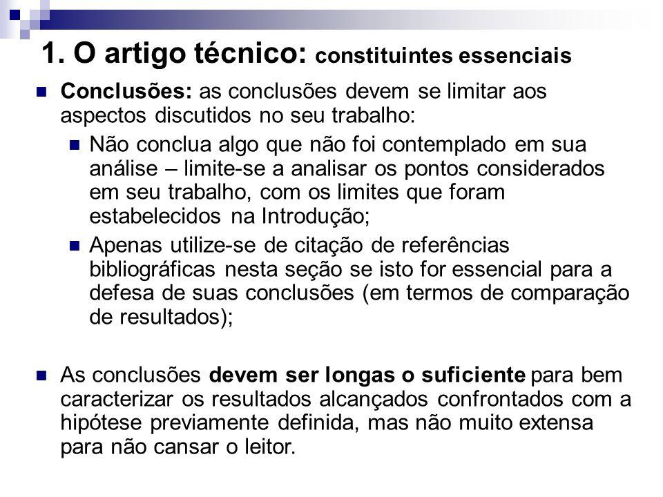 1. O artigo técnico: constituintes essenciais Conclusões: as conclusões devem se limitar aos aspectos discutidos no seu trabalho: Não conclua algo que