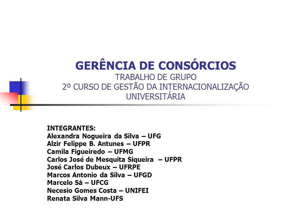 GERÊNCIA DE CONSÓRCIOS TRABALHO DE GRUPO 2º CURSO DE GESTÃO DA INTERNACIONALIZAÇÃO UNIVERSITÁRIA INTEGRANTES: Alexandra Nogueira da Silva – UFG Alzir Felippe B.