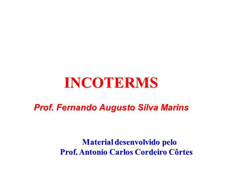 INCOTERMS Prof. Fernando Augusto Silva Marins Material desenvolvido pelo Material desenvolvido pelo Prof. Antonio Carlos Cordeiro Côrtes