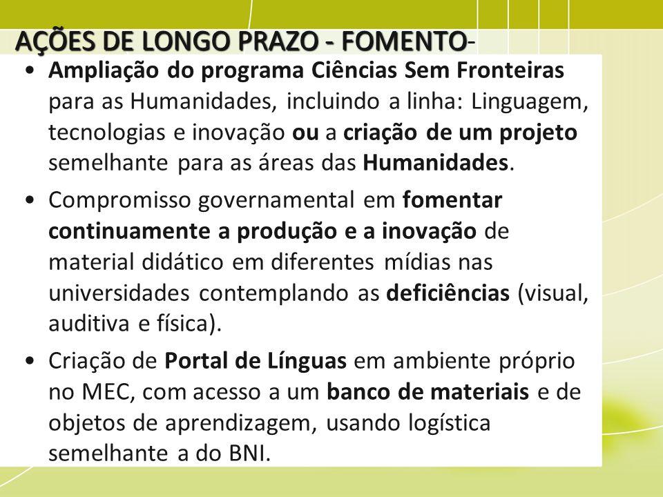 AÇÕES DE LONGO PRAZO - FOMENTO AÇÕES DE LONGO PRAZO - FOMENTO- Universalização dos cursos de LE (Língua Estrangeira) para todos os estudantes das universidades, assegurando seu caráter de política permanente.